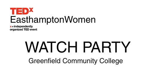 TEDxEasthamptonWomen Watch Party - Greenfield Comm