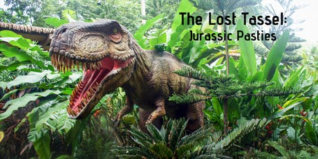 The Lost Tassel: Jurassic Pasties tickets