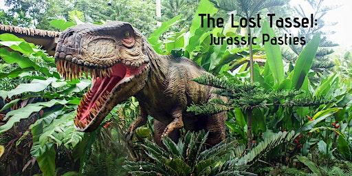 The Lost Tassel: Jurassic Pasties