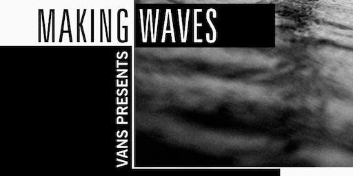 Vans Presents Making Waves