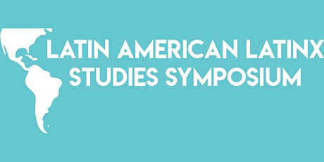Latin American Latinx Studies Symposium tickets