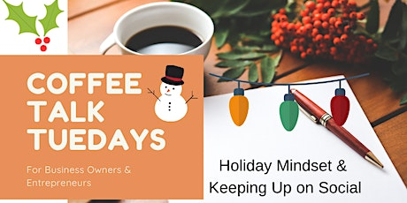 Coffee Talk Tuesdays for Business Owners & Entrepreneurs - Holiday Mindset tickets