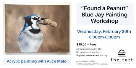 """""""Found a Peanut"""" Blue Jay Acrylic Workshop   tickets"""