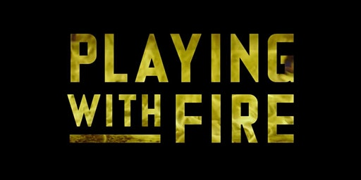 Playing With FIRE Documentary