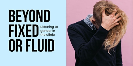 Beyond Fixed or Fluid: Listening to Gender in the Clinic tickets