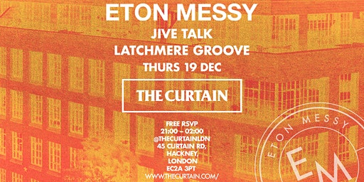 The Curtain x Eton Messy plus Special Guests (19th December)