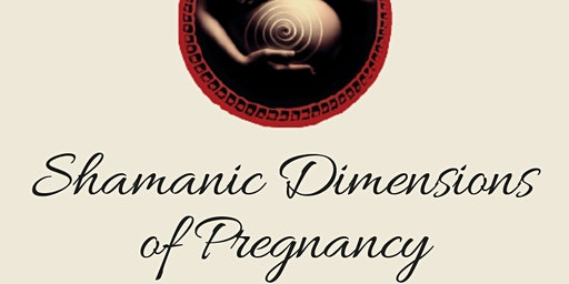 Shamanic Dimensions of Pregnancy - Adelaide