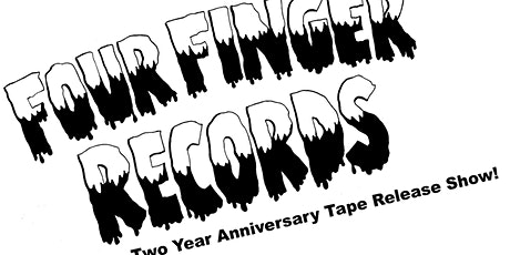 Four Finger Records 2 Year Anniversary Tape Release Show!  tickets