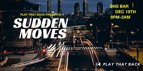 Play That Back presents: SUDDEN MOVES ft DJ Stacks & Tim Vocals tickets