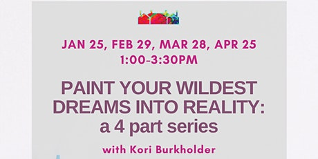 Paint Your Wildest Dreams into Reality: a 4 part series w/ Kori Burkholde tickets