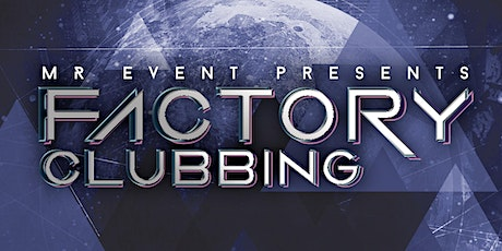 Factory Clubbing Tickets
