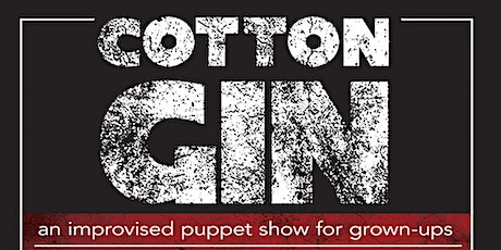 The Cotton Gin: An Improvised Puppet Show for Grown-Ups tickets