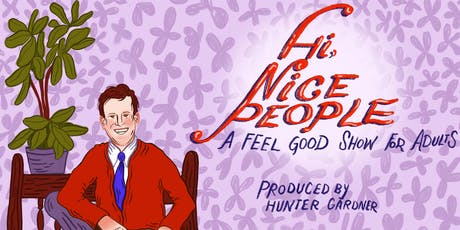 Hi, Nice People: A Feel Good Show For Adults tickets