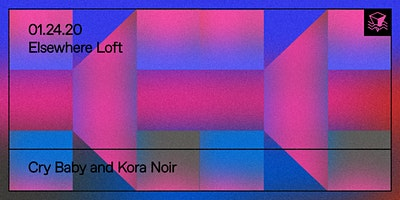 Cry Baby & Kora Noir @ Elsewhere Loft