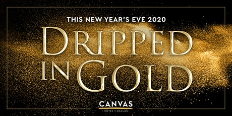 NYE Dripped in Gold @ CANVAS Hotel tickets