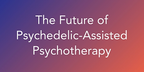 The Future of Psychedelic-Assisted Psychotherapy Webinar tickets