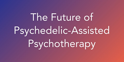 The Future of Psychedelic-Assisted Psychotherapy
