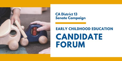 Early Childhood Education Candidate Forum - CA District 13 Senate Campaign