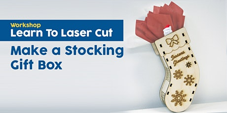 Learn To Laser Cut: Make a Stocking Gift Box tickets