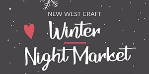 New West Winter Arts & Crafts Night Market - Wine,...