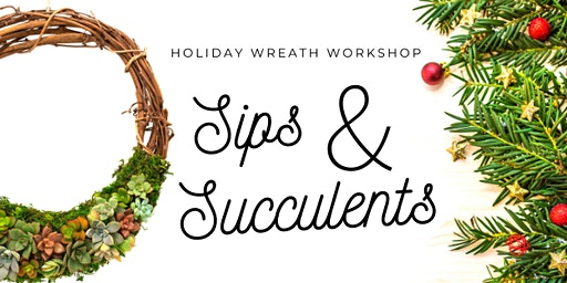 Sips & Succulents: Holiday Wreath Workshop