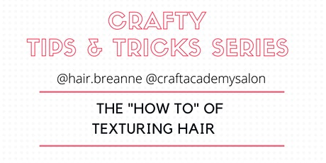 """CRAFTY TIPS & TRICKS SERIES The """"How-To"""" of Texturing Hair tickets"""