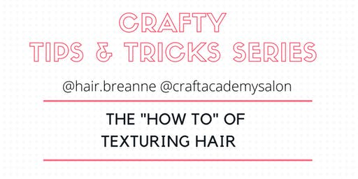 "CRAFTY TIPS & TRICKS SERIES     The ""How-To"" of Texturing Hair"