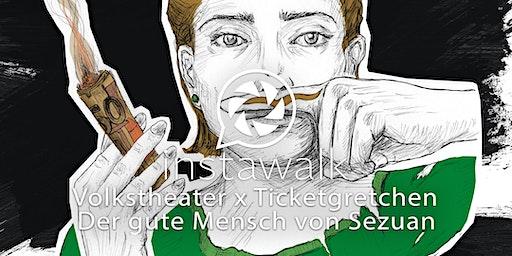 Instawalk -  Volkstheater - Der gute Mensch von Sezuan