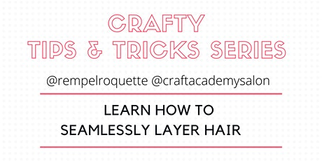CRAFTY TIPS & TRICKS SERIES   - Learn How to Seamlessly Layer Hair tickets