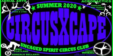 Circus Xcape Summer 2020 @ Uncaged Spirit tickets