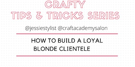 CRAFTY TIPS & TRICKS SERIES    - How To Build A Loyal Blonde Clientele tickets
