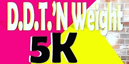 D.D.T'N WEIGHT 5K Run/Walk/Jog -San Antonio Tx.