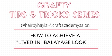 "CRAFTY TIPS & TRICKS SERIES   - How To Achieve a ""Lived In"" Balayage Look tickets"