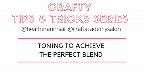 CRAFTY TIPS & TRICKS SERIES     Toning to Achieve the Perfect Blend tickets
