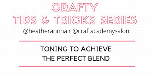 CRAFTY TIPS & TRICKS SERIES     Toning to Achieve the Perfect Blend