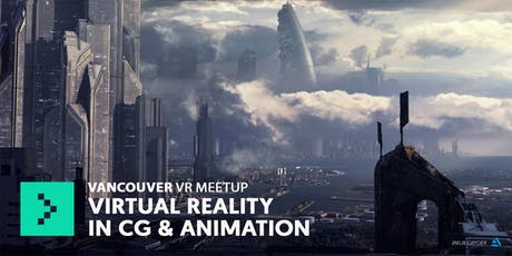 Virtual Reality in CG & Animation - Vancouver Meetup tickets