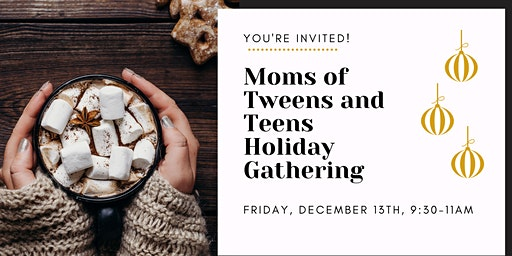 Moms of Tweens and Teens Holiday Gathering