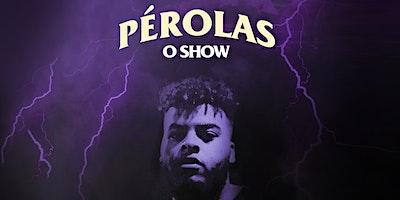 PÉROLAS - O SHOW