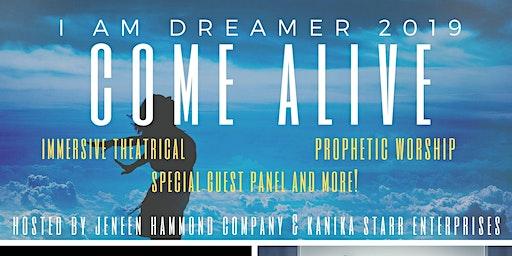 """I am Dreamer """"Come Alive!"""""""