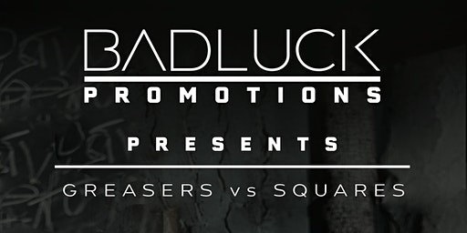 BADLUCK Promotions L.L.C. Greasers VS Squares