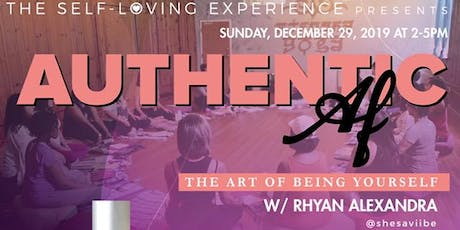 The Self-Loving Experience PRESENTS: Authentic AF: The Art of Being Yourself tickets