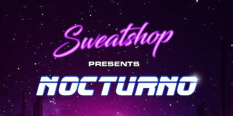 Sweatshop Presents: Nocturno tickets
