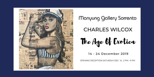 The Age Of Exotica - Charles Wilcox Solo Exhibition
