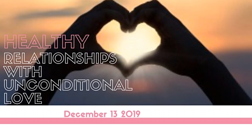 Healthy Relationships with Unconditional Love