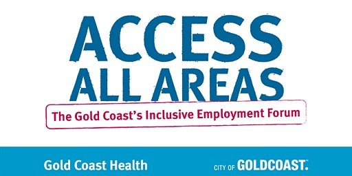 ACCESS ALL AREAS: The Gold Coast's Inclusive Workplace Forum