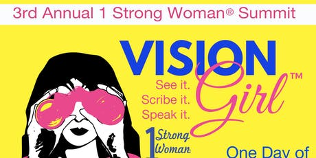 3rd Annual 1 Strong Woman® Summit - Vision Girl:See it, Scribe it, Speak it tickets