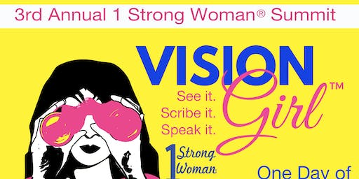 3rd Annual 1 Strong Woman® Summit - Vision Girl:See it, Scribe it, Speak it