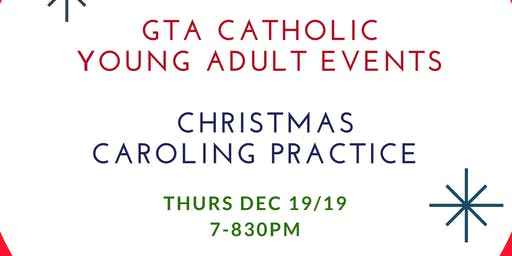 GTA Catholic Young Adult Events - PRACTICE ONLY - 4th Annual Christmas Caroling Event
