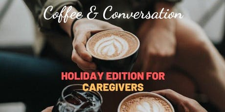 Coffee and Conversations - Holiday Edition for Caregivers tickets