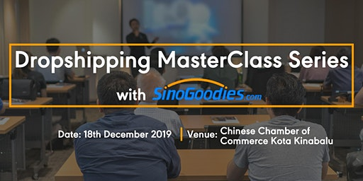 Dropshipping MasterClass Series with SinoGoodies.com (Kota Kinabalu)